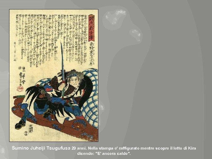 Sumino Juheiji Tsugufusa 29 anni. Nella stampa e' raffigurato mentre scopre il letto di