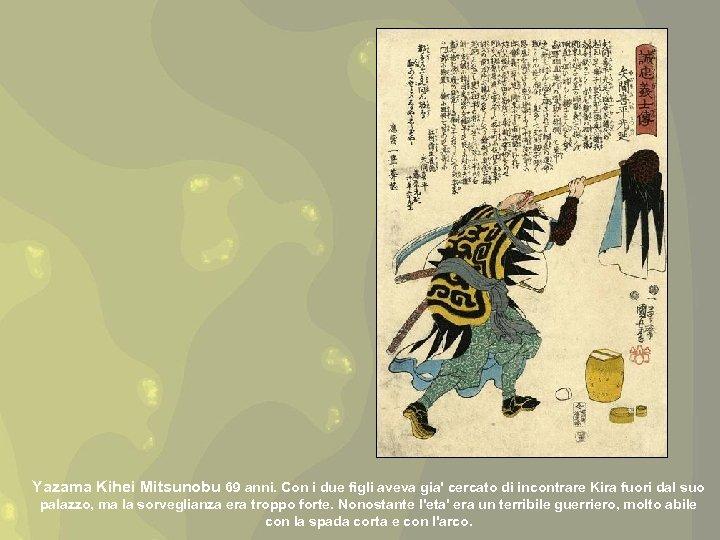 Yazama Kihei Mitsunobu 69 anni. Con i due figli aveva gia' cercato di incontrare