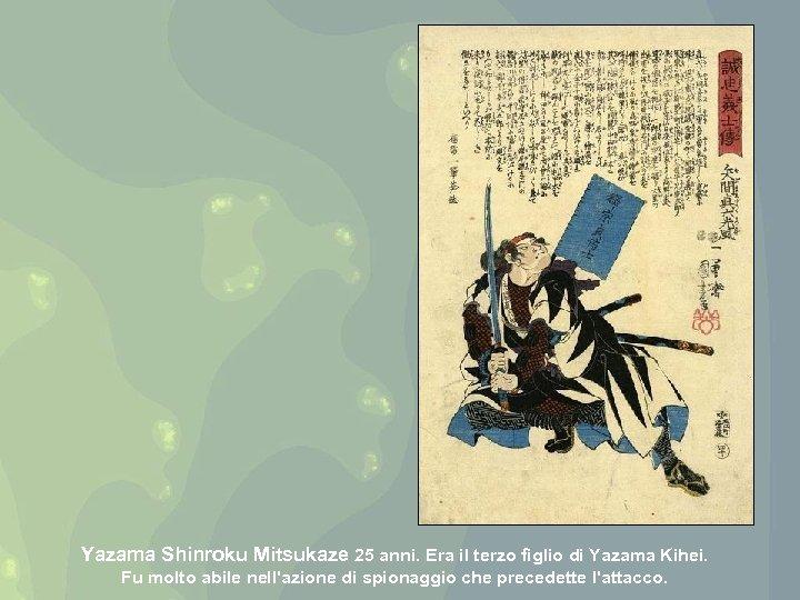Yazama Shinroku Mitsukaze 25 anni. Era il terzo figlio di Yazama Kihei. Fu molto