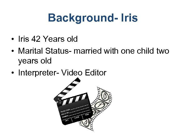 Background- Iris • Iris 42 Years old • Marital Status- married with one child