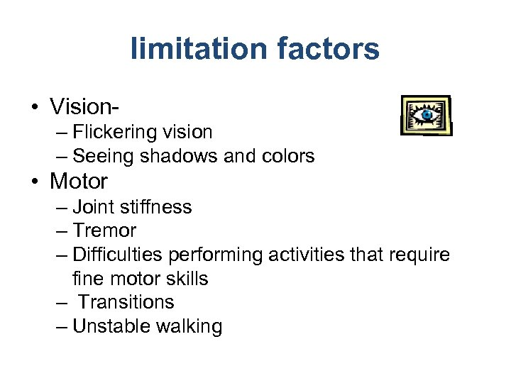 limitation factors • Vision– Flickering vision – Seeing shadows and colors • Motor –