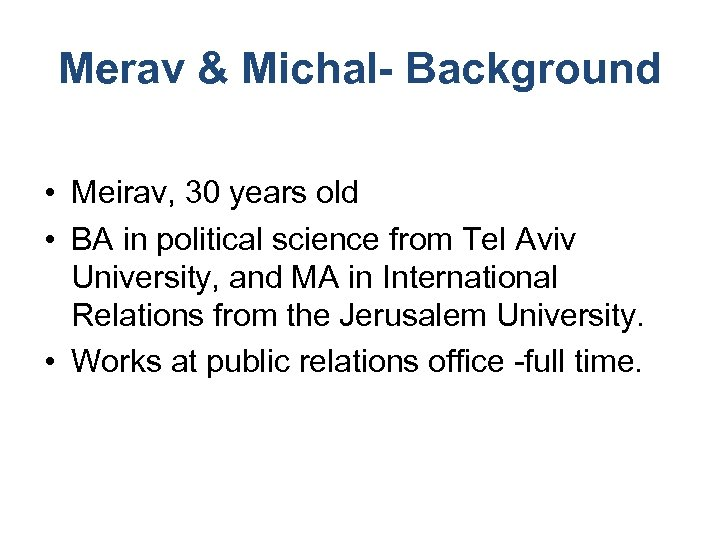 Merav & Michal- Background • Meirav, 30 years old • BA in political science