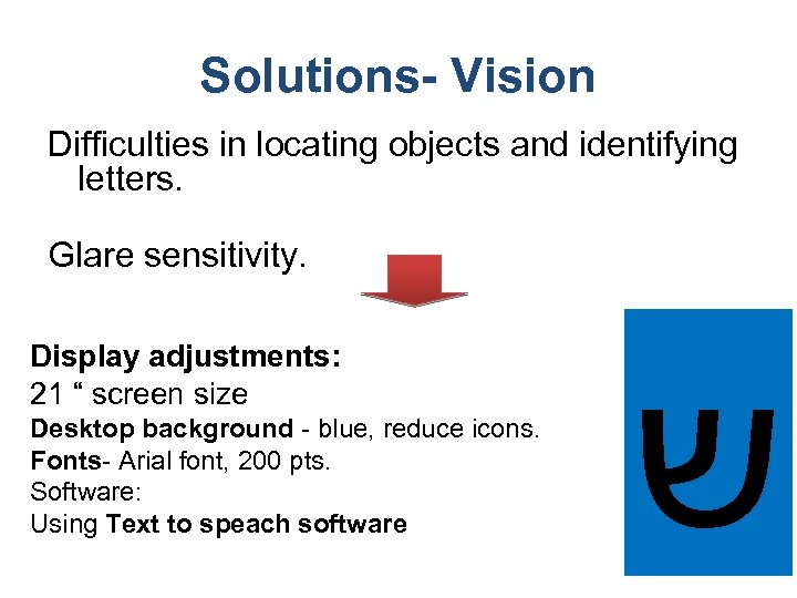 Solutions- Vision Difficulties in locating objects and identifying letters. Glare sensitivity. Display adjustments: 21