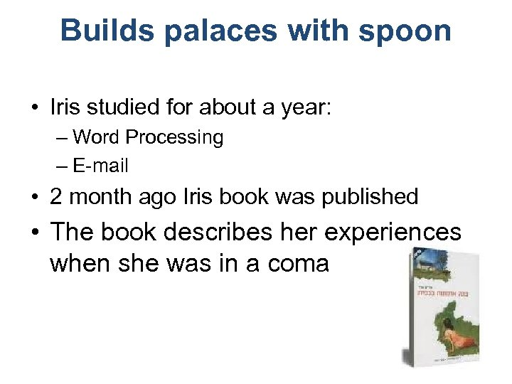 Builds palaces with spoon • Iris studied for about a year: – Word Processing