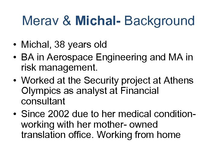 Merav & Michal- Background • Michal, 38 years old • BA in Aerospace Engineering