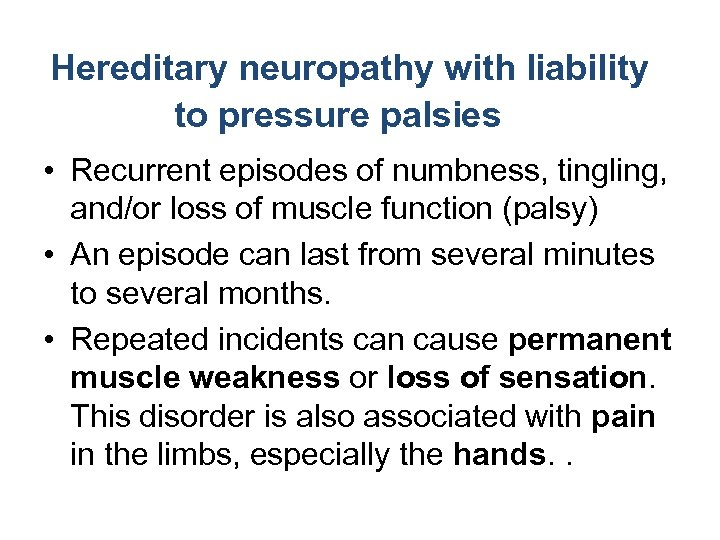 Hereditary neuropathy with liability to pressure palsies • Recurrent episodes of numbness, tingling, and/or