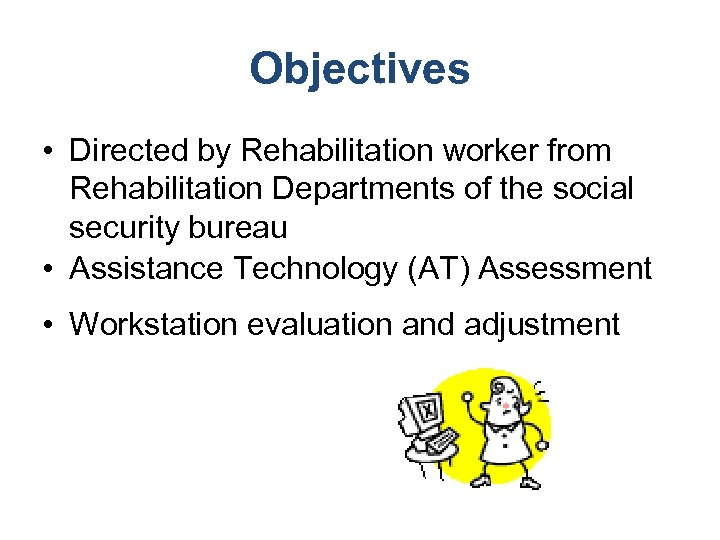 Objectives • Directed by Rehabilitation worker from Rehabilitation Departments of the social security bureau