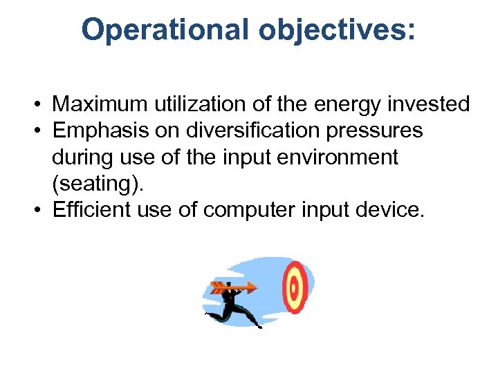 Operational objectives: • Maximum utilization of the energy invested • Emphasis on diversification pressures