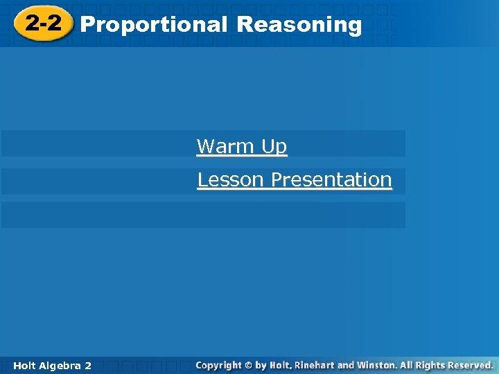 2 -2 Proportional Reasoning Warm Up Lesson Presentation Holt Algebra 2 2