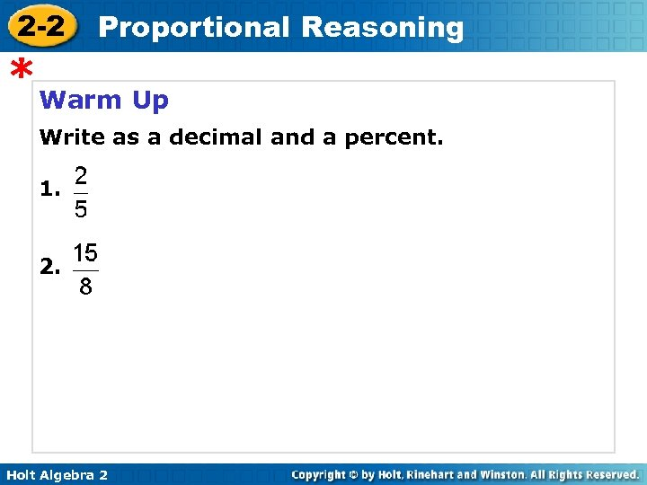 2 -2 Proportional Reasoning * Warm Up Write as a decimal and a percent.