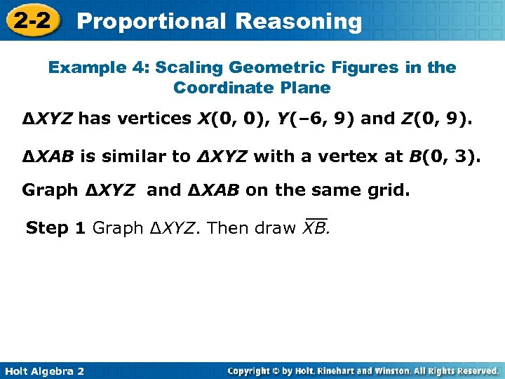 2 -2 Proportional Reasoning Example 4: Scaling Geometric Figures in the Coordinate Plane ∆XYZ