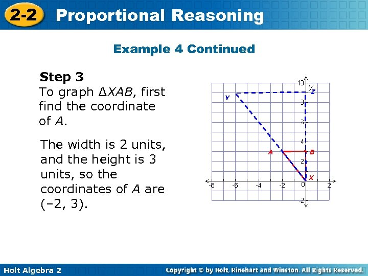 2 -2 Proportional Reasoning Example 4 Continued Step 3 To graph ∆XAB, first find