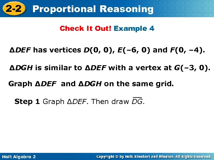 2 -2 Proportional Reasoning Check It Out! Example 4 ∆DEF has vertices D(0, 0),