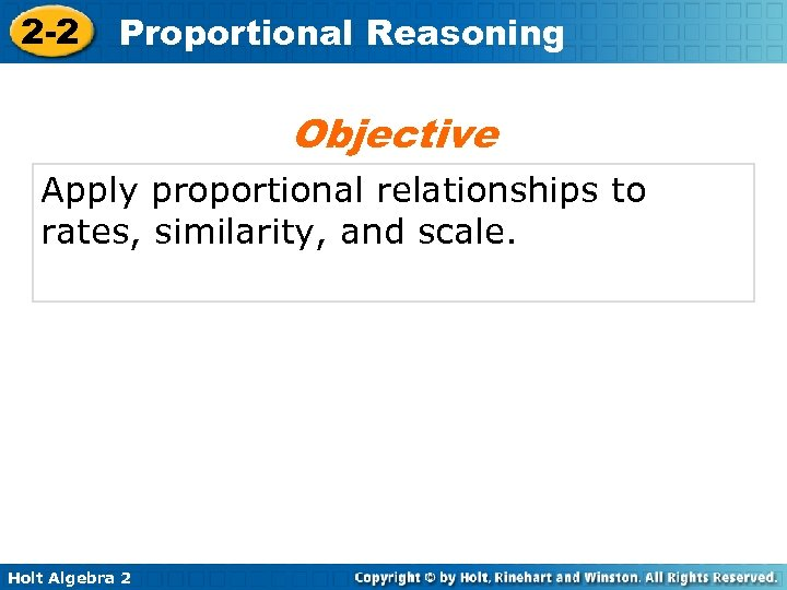 2 -2 Proportional Reasoning Objective Apply proportional relationships to rates, similarity, and scale. Holt