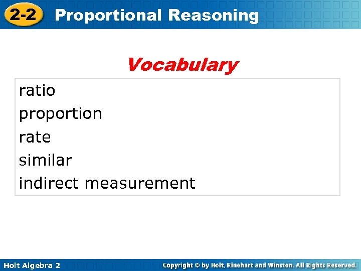 2 -2 Proportional Reasoning Vocabulary ratio proportion rate similar indirect measurement Holt Algebra 2