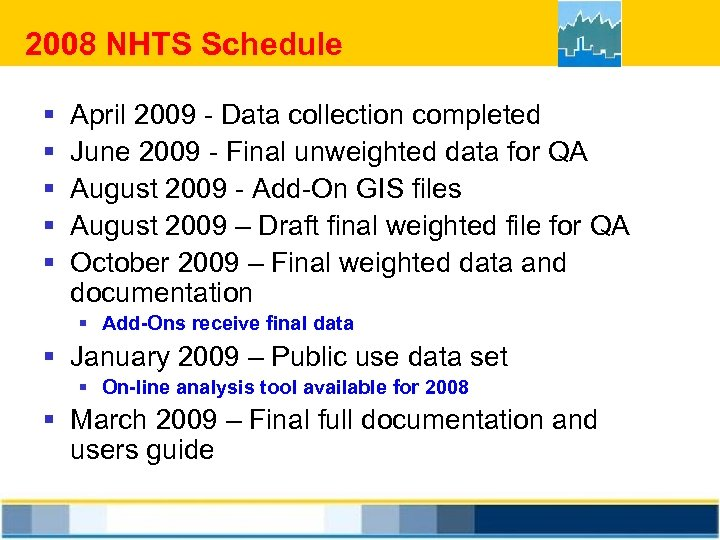 2008 NHTS Schedule § § § April 2009 - Data collection completed June 2009