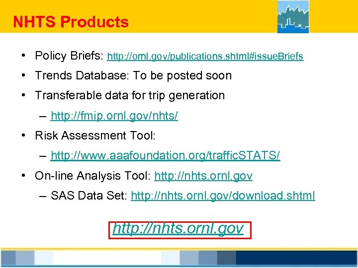 NHTS Products • Policy Briefs: http: //ornl. gov/publications. shtml#issue. Briefs • Trends Database: To