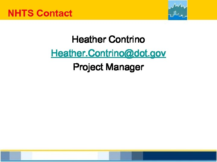 NHTS Contact Heather Contrino Heather. Contrino@dot. gov Project Manager