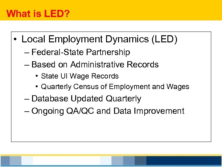 What is LED? • Local Employment Dynamics (LED) – Federal-State Partnership – Based on