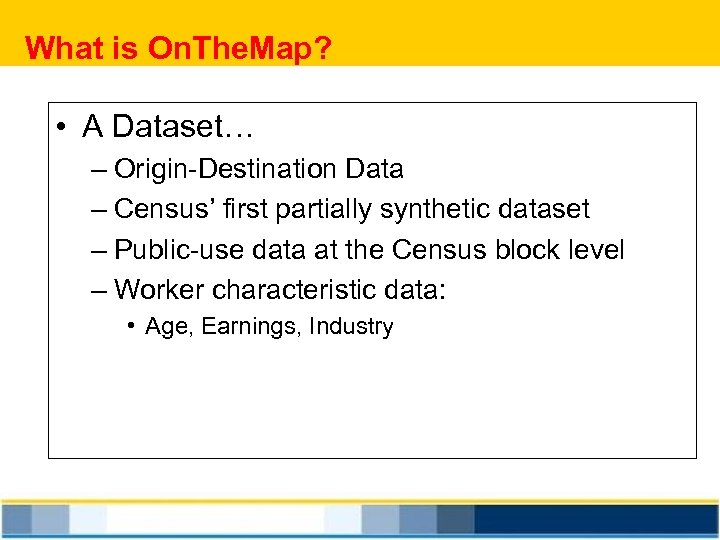 What is On. The. Map? • A Dataset… – Origin-Destination Data – Census' first