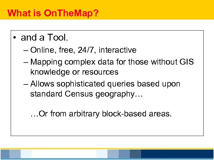 What is On. The. Map? • and a Tool. – Online, free, 24/7, interactive