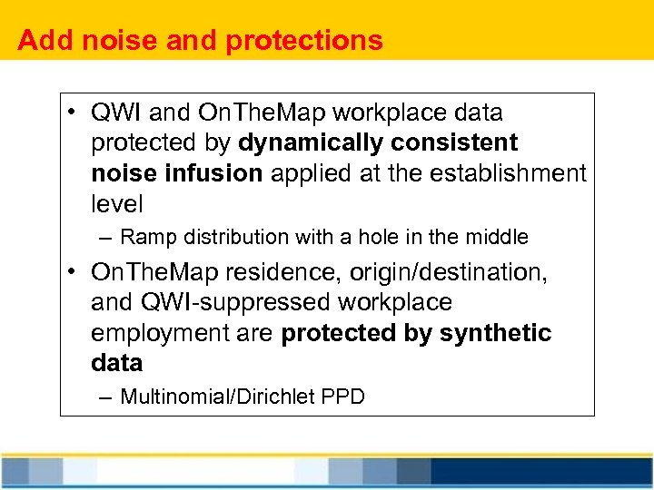 Add noise and protections • QWI and On. The. Map workplace data protected by