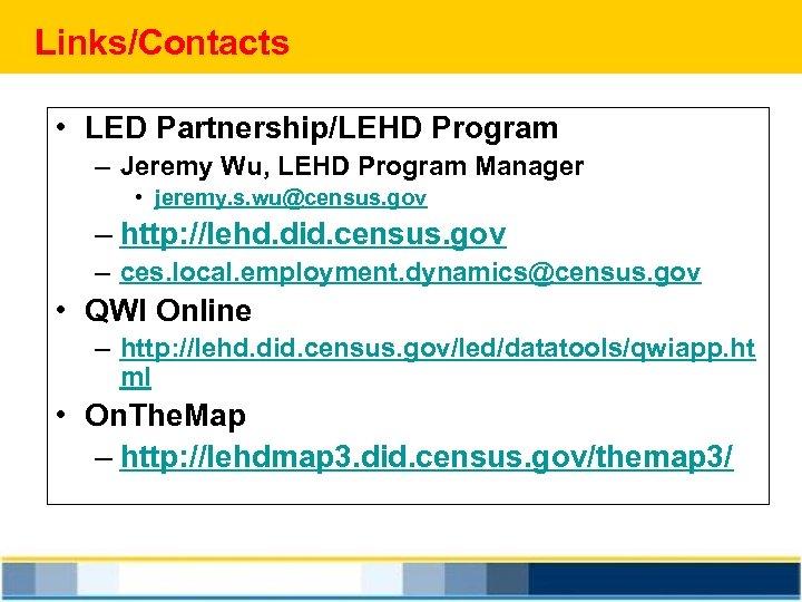 Links/Contacts • LED Partnership/LEHD Program – Jeremy Wu, LEHD Program Manager • jeremy. s.