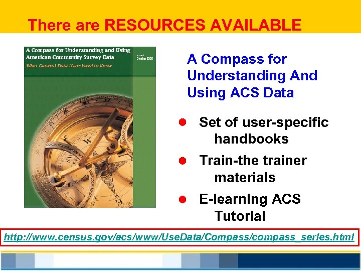 There are RESOURCES AVAILABLE A Compass for Understanding And Using ACS Data l Set