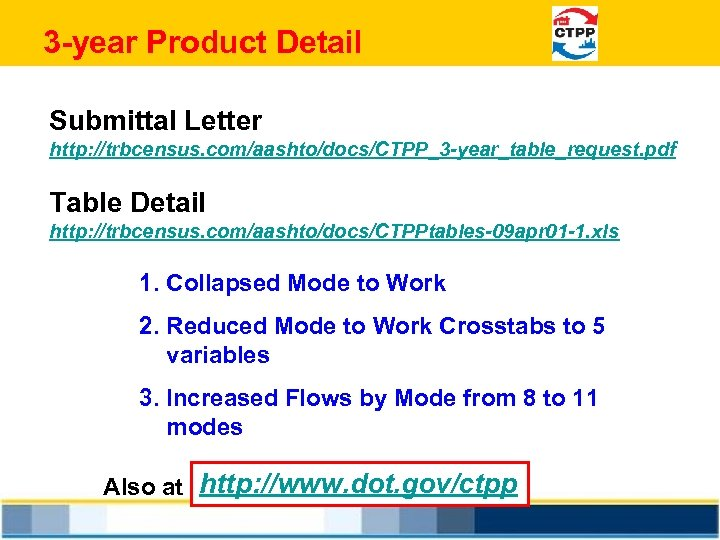3 -year Product Detail Submittal Letter http: //trbcensus. com/aashto/docs/CTPP_3 -year_table_request. pdf Table Detail http: