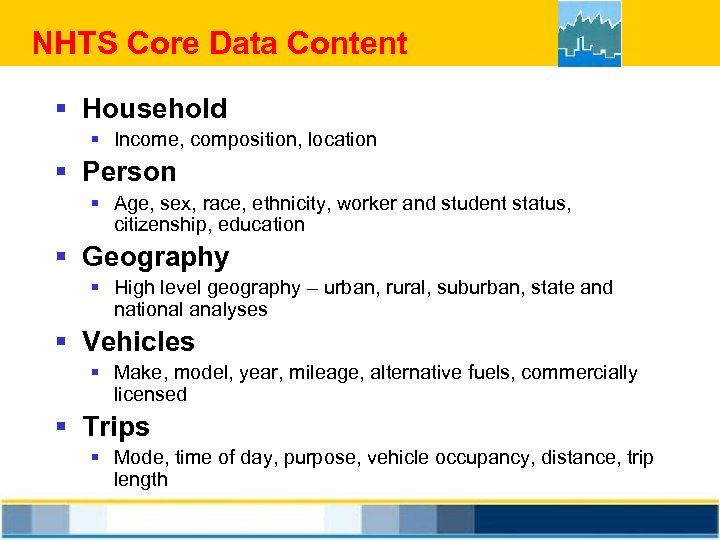 NHTS Core Data Content § Household § Income, composition, location § Person § Age,