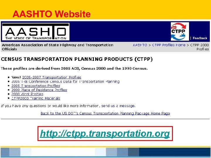 AASHTO Website http: //ctpp. transportation. org