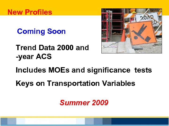 New Profiles Coming Soon Trend Data 2000 and -year ACS 3 Includes MOEs and