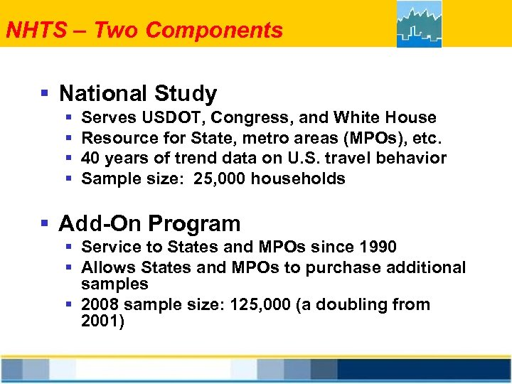 NHTS – Two Components § National Study § § Serves USDOT, Congress, and White