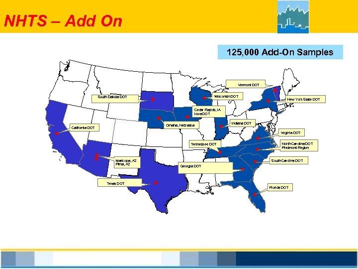 NHTS – Add On 125, 000 Add-On Samples Vermont DOT Wisconsin DOT South Dakota