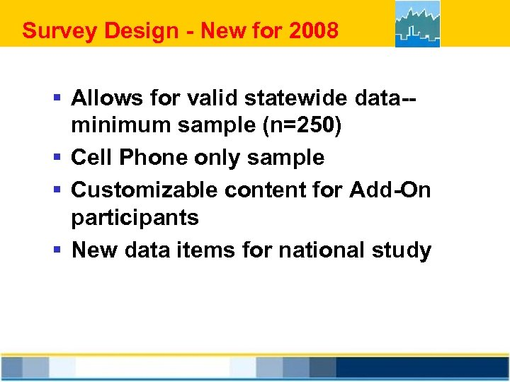 Survey Design - New for 2008 § Allows for valid statewide data-minimum sample (n=250)
