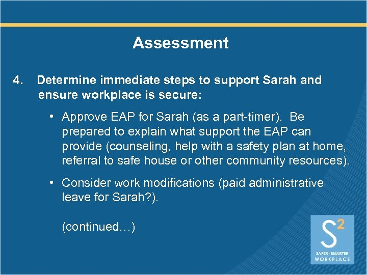 Assessment 4. Determine immediate steps to support Sarah and ensure workplace is secure: •