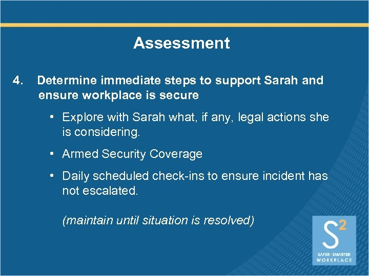 Assessment 4. Determine immediate steps to support Sarah and ensure workplace is secure •