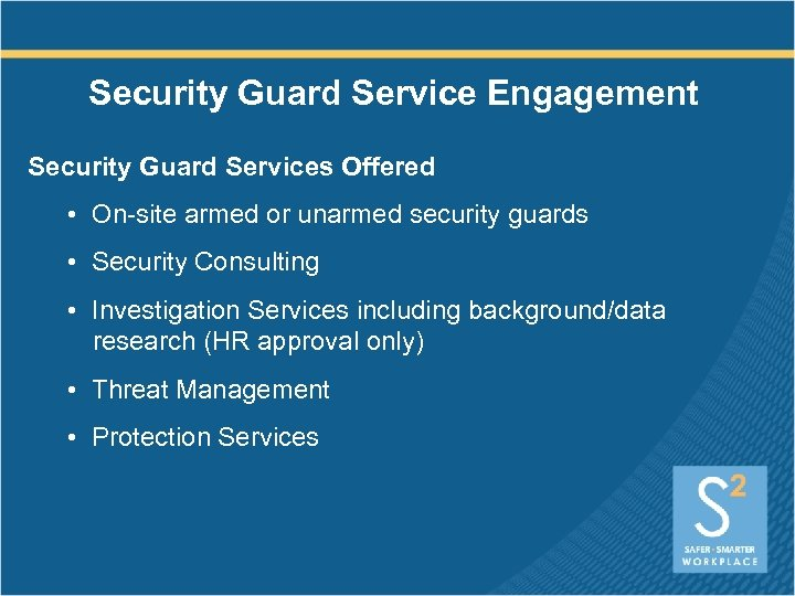 Security Guard Service Engagement Security Guard Services Offered • On-site armed or unarmed security