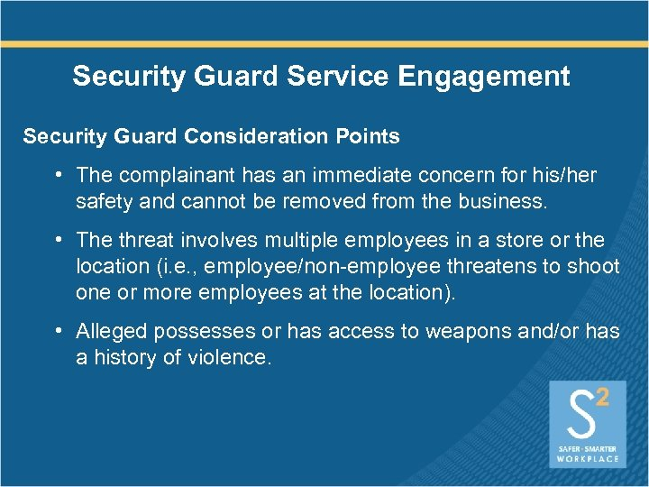 Security Guard Service Engagement Security Guard Consideration Points • The complainant has an immediate