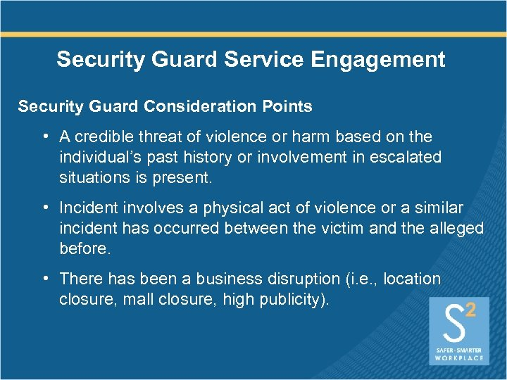 Security Guard Service Engagement Security Guard Consideration Points • A credible threat of violence