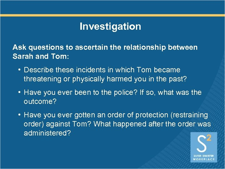Investigation Ask questions to ascertain the relationship between Sarah and Tom: • Describe these
