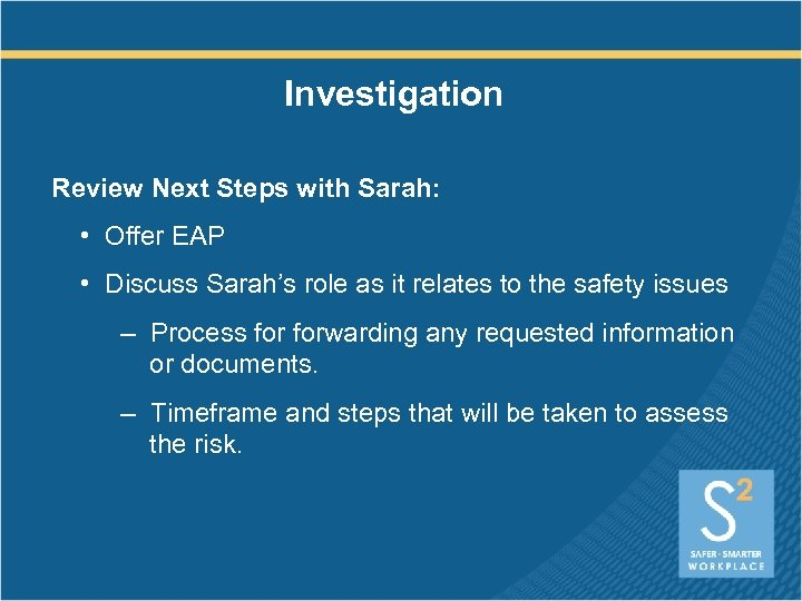 Investigation Review Next Steps with Sarah: • Offer EAP • Discuss Sarah's role as