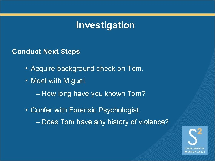 Investigation Conduct Next Steps • Acquire background check on Tom. • Meet with Miguel.