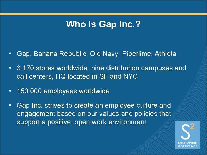 Who is Gap Inc. ? • Gap, Banana Republic, Old Navy, Piperlime, Athleta •