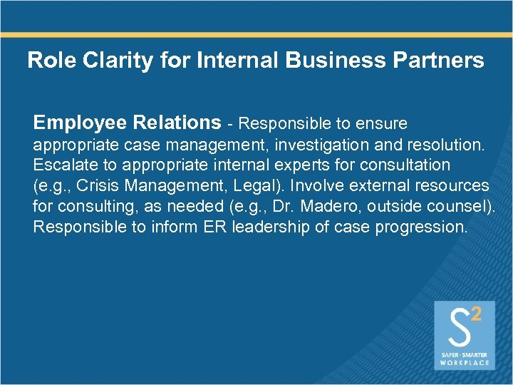 Role Clarity for Internal Business Partners Employee Relations - Responsible to ensure appropriate case