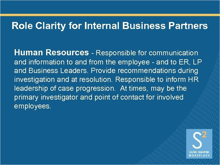 Role Clarity for Internal Business Partners Human Resources - Responsible for communication and information