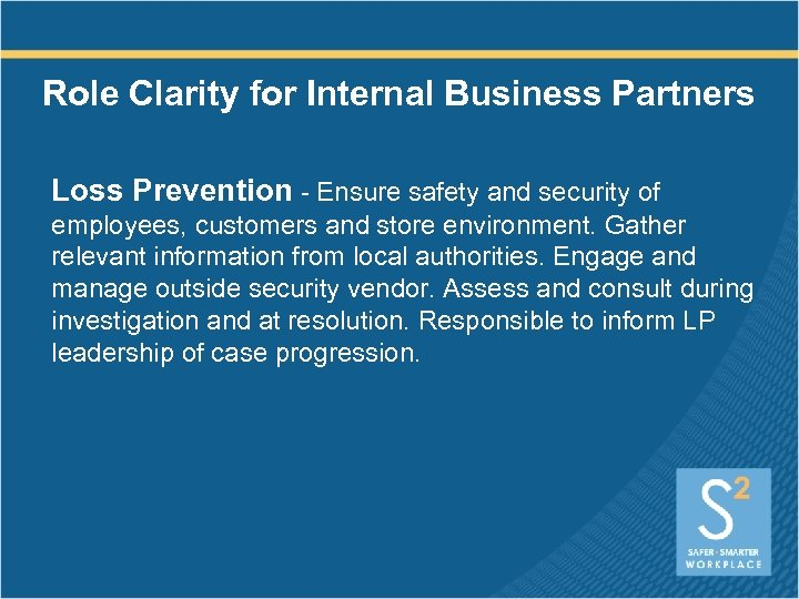 Role Clarity for Internal Business Partners Loss Prevention - Ensure safety and security of