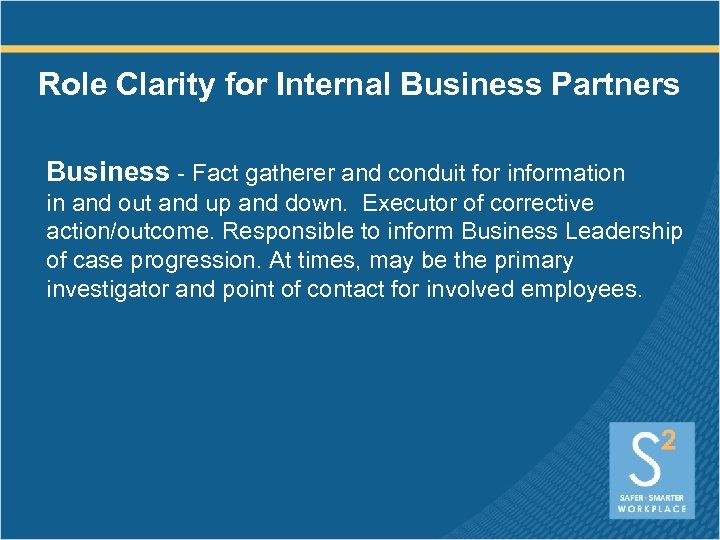 Role Clarity for Internal Business Partners Business - Fact gatherer and conduit for information