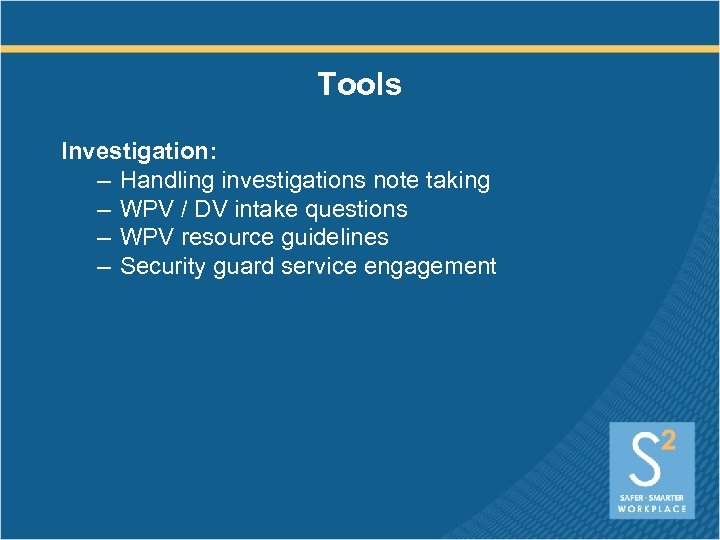 Tools Investigation: – Handling investigations note taking – WPV / DV intake questions –
