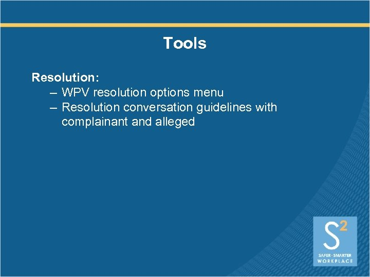 Tools Resolution: – WPV resolution options menu – Resolution conversation guidelines with complainant and